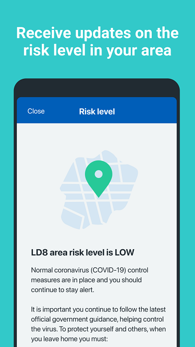 "A smartphone screen with a turquoise background with white text that says: ""Receive updates on the risk level in your area"". In the middle there is a picture of a map with a green flag and text that reads: ""LD8 area risk level is low""."
